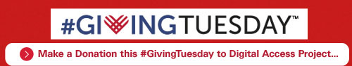Promo for #GivingTuesday. Click to make a donation to Digital Access Project.